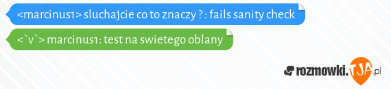 <marcinus1> sluchajcie co to znaczy ? : fails sanity check<br><`v`> marcinus1: test na swietego oblany
