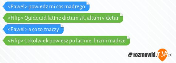 Pawel Powiedz Mi Cos Madrego Filip Quidquid Latine Dictum